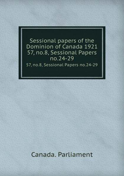 Canada. Parliament Sessional papers of the Dominion of Canada 1921. 57, no.8, Sessional Papers no.24-29 no dominion