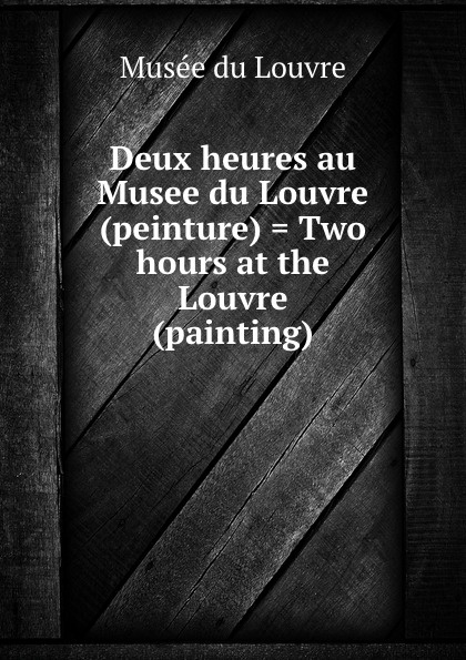 Musée du Louvre Deux heures au Musee du Louvre (peinture) . Two hours at the Louvre (painting) louvre the collections