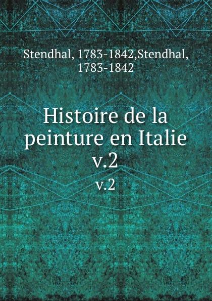 Stendhal Histoire de la peinture en Italie. v.2