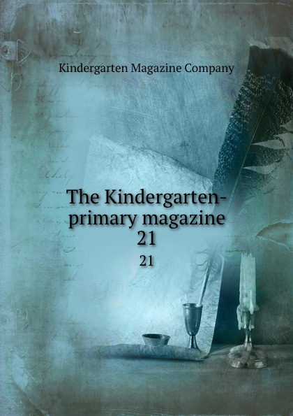 Kindergarten Magazine The Kindergarten-primary magazine. 21 magazine 86