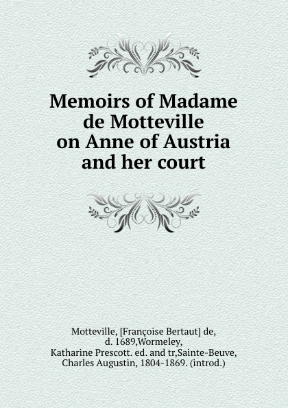 Françoise Bertaut de Motteville Memoirs of Madame de Motteville on Anne of Austria and her court françoise de motteville anne d autriche et la fronde d apres les memoires de madame de motteville