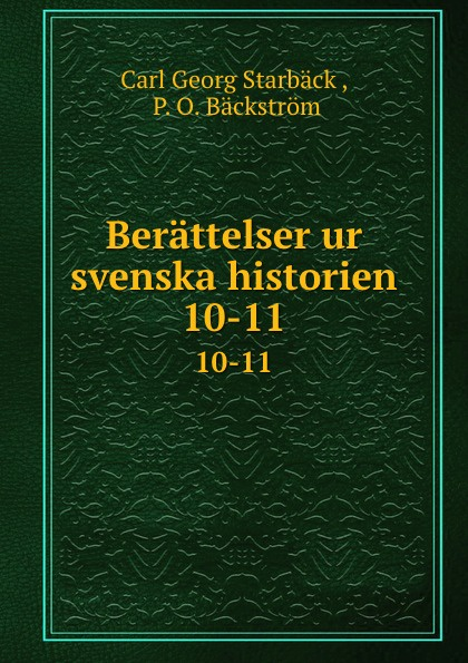 Carl Georg Starbäck Berattelser ur svenska historien. 10-11 carl georg starbäck kong karls testamente historisk roman i tre dele