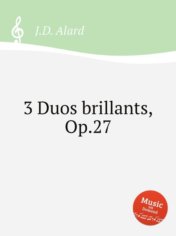 J.D. Alard 3 Duos brillants, Op.27 f kuhlau 3 duos brillants op 110