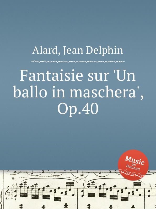 J.D. Alard Fantaisie sur .Un ballo in maschera., Op.40 c plante fantaisie sur un air catalan op 93