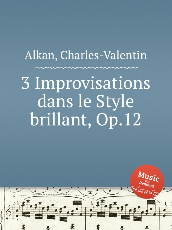 C.-V. Alkan 3 Improvisations dans le Style brillant, Op.12 c v alkan le preux op 17