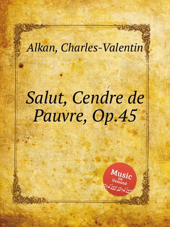 C.-V. Alkan Salut, Cendre de Pauvre, Op.45 c v alkan 11 pieces dans le style religieux op 72