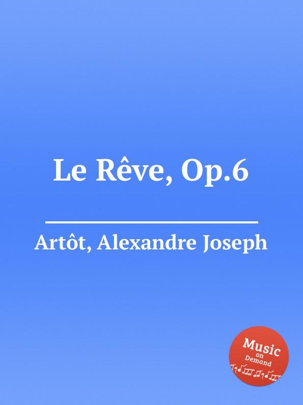 A.J. Artôt Le Reve, Op.6 a j artôt rondo op 15