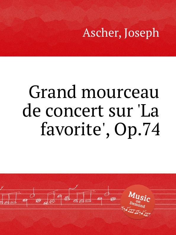 J. Ascher Grand mourceau de concert sur .La favorite., Op.74 h a wollenhaupt grande marche de concert op 19