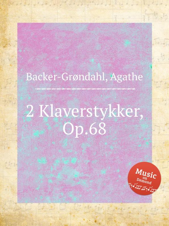 A. Backer-Grøndahl 2 Klaverstykker, Op.68 ф шопен мазурки op 68 mazurkas op 68