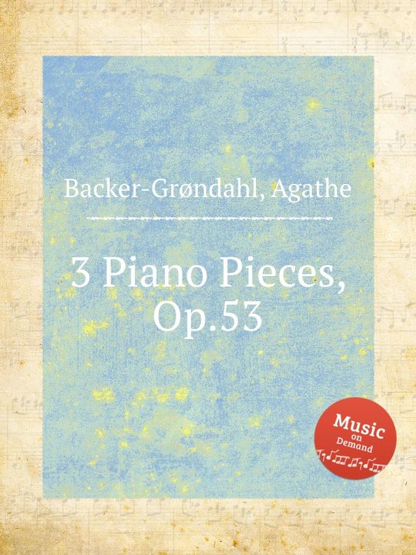 A. Backer-Grøndahl 3 Piano Pieces, Op.53 a backer grøndahl 3 piano pieces op 53