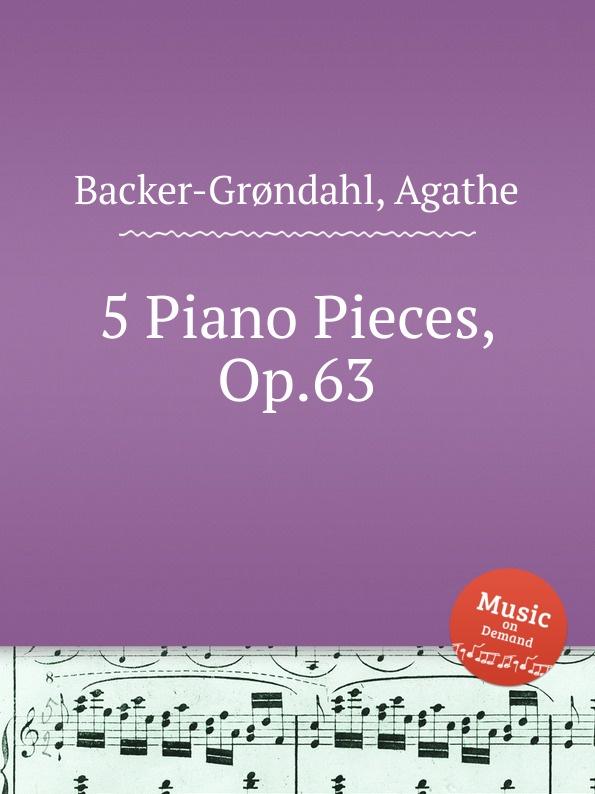 A. Backer-Grøndahl 5 Piano Pieces, Op.63 a backer grøndahl 3 piano pieces op 53