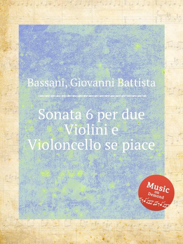 G.B. Bassani Sonata 6 per due Violini e Violoncello se piace gian francesco malipiero sonata per violoncello e pianoforte