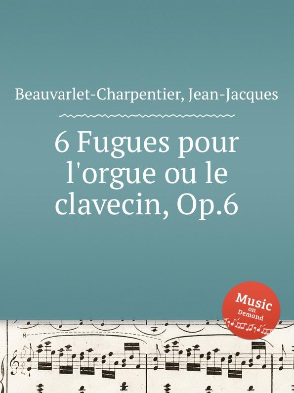 цены J.-J. Beauvarlet-Charpentier 6 Fugues pour l.orgue ou le clavecin, Op.6