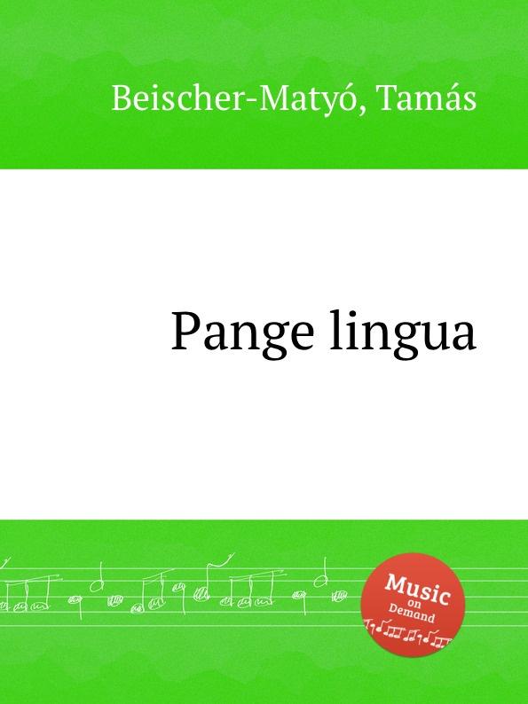 T. Beischer-Matyó Pange lingua a petit coclico carmen super pange lingua