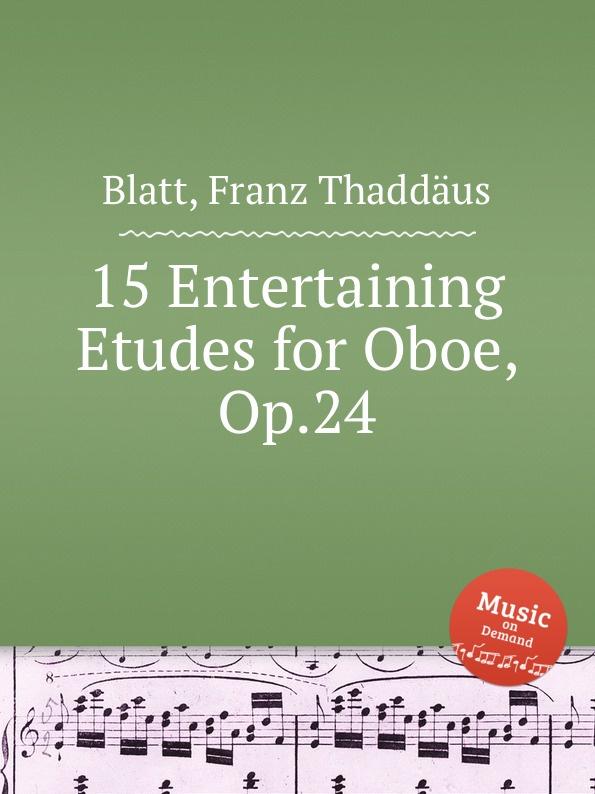 цена F.T. Blatt 15 Entertaining Etudes for Oboe, Op.24 в интернет-магазинах