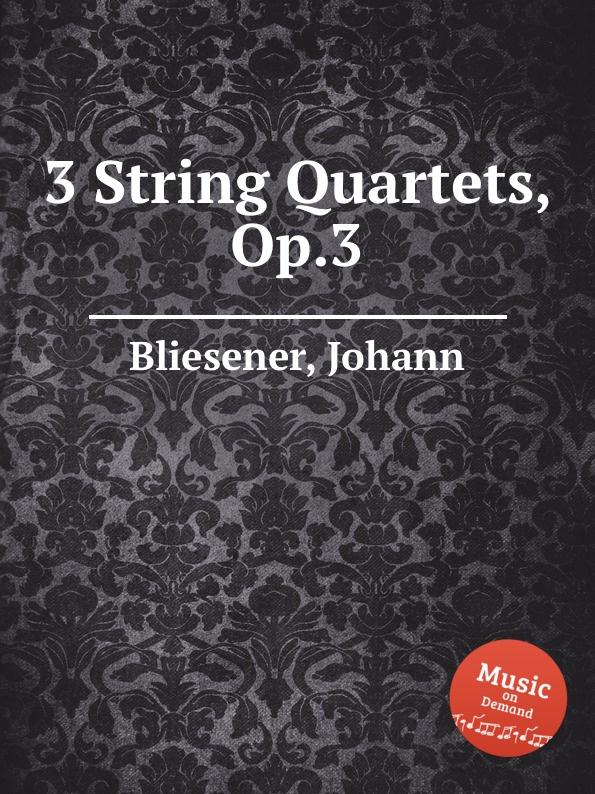 где купить J. Bliesener 3 String Quartets, Op.3 по лучшей цене