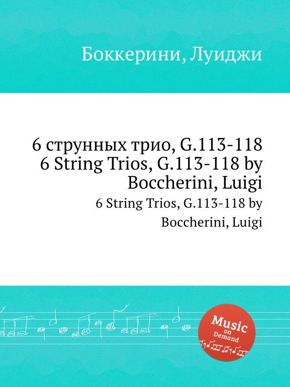 Л. Бочерини 6 струнных трио, G.113-118. 6 String Trios, G.113-118 л бочерини 6 струнных квартетов g 159 164 6 string quartets g 159 164