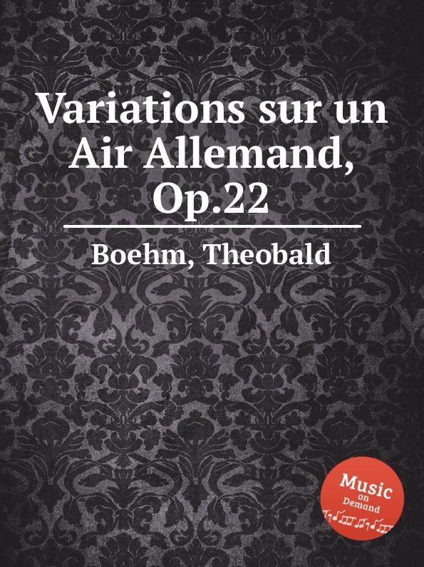 Th. Boehm Variations sur un Air Allemand, Op.22 th boehm fantasie sur un air de f schubert op 21