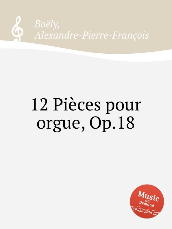 A. P. F. Boëly 12 Pieces pour orgue, Op.18 p gouin 3 pieces pour orgue ou harmonium