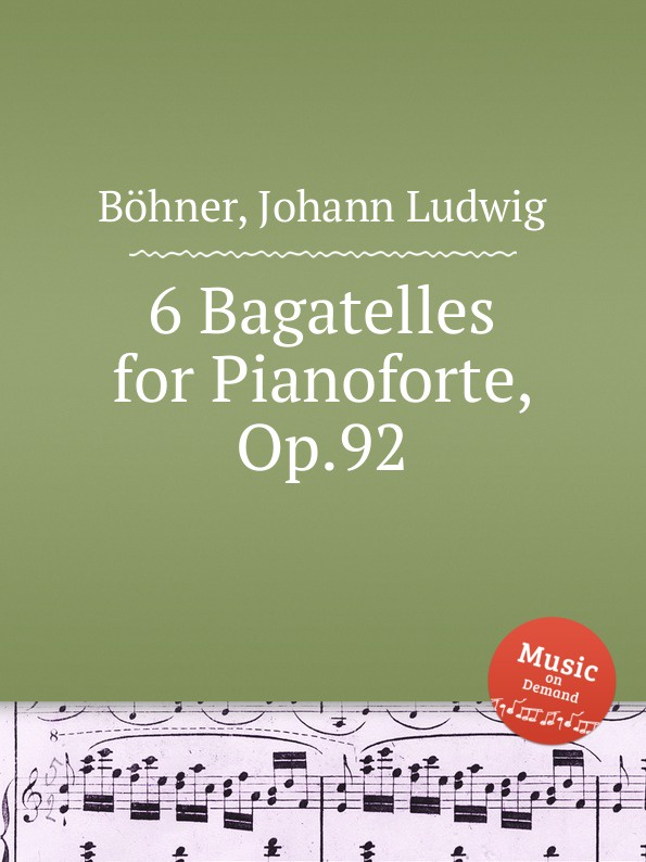 J. L. Böhner 6 Bagatelles for Pianoforte, Op.92