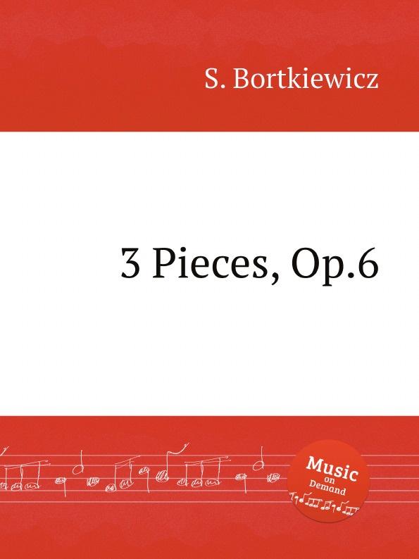 S. Bortkiewicz 3 Pieces, Op.6 s bortkiewicz 2 pieces op 7