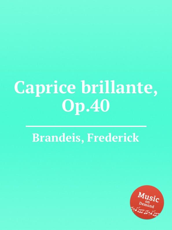 F. Brandeis Caprice brillante, Op.40 f brandeis stray leaves op 69