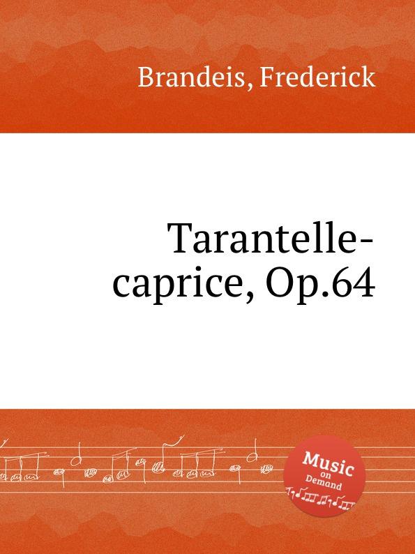 F. Brandeis Tarantelle-caprice, Op.64 f brandeis stray leaves op 69