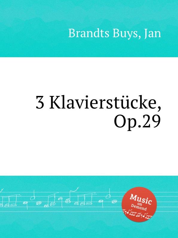 J. Brandts Buys 3 Klavierstucke, Op.29 j brandts buys sizilianische serenade op 28