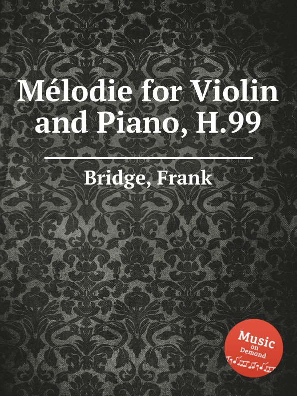 F. Bridge Melodie for Violin and Piano, H.99 h hopekirk 3 pieces for piano