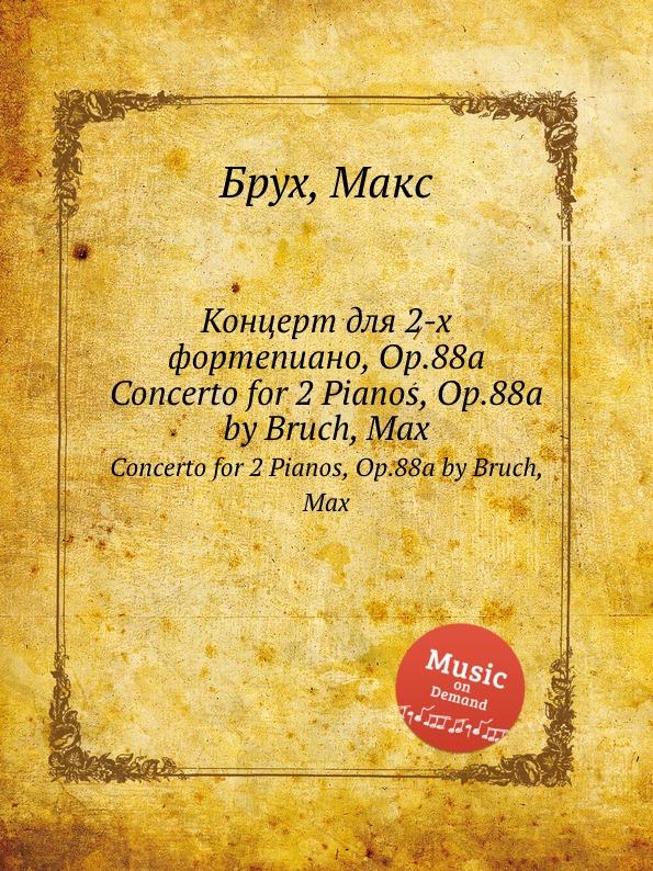 М. Брук Концерт для 2-х фортепиано, Op.88a. Concerto for 2 Pianos, Op.88a j b cramer duet for 2 pianos op 24