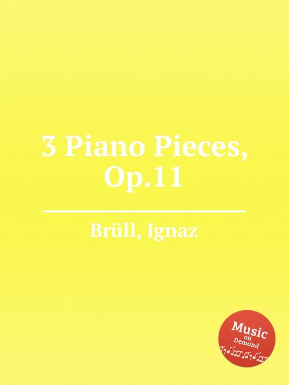 I. Brüll 3 Piano Pieces, Op.11 i brüll 2 piano pieces op 94