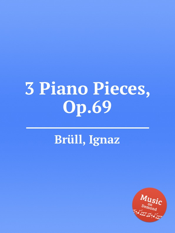 I. Brüll 3 Piano Pieces, Op.69 i brüll 2 piano pieces op 94