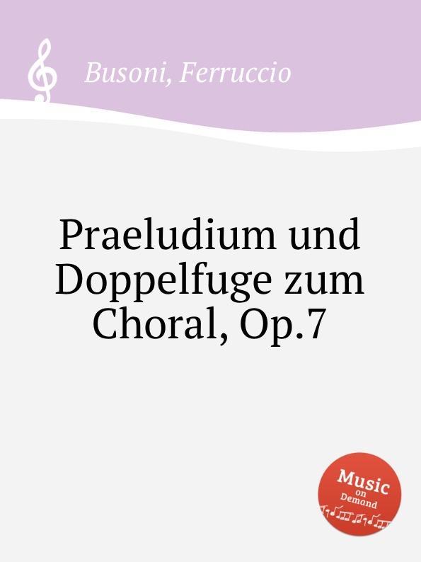 F. Busoni Praeludium und Doppelfuge zum Choral, Op.7 m gulbins 36 short choral preludes op 16