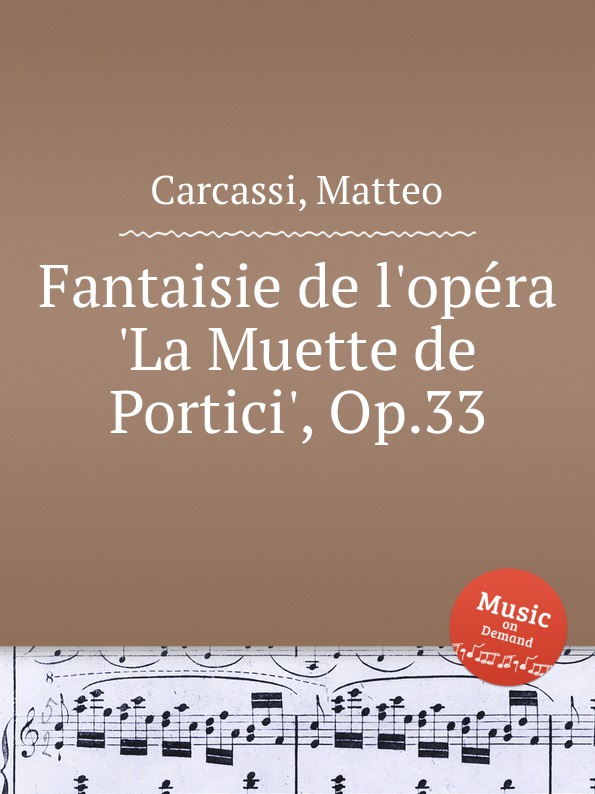 M. Carcassi Fantaisie de l.opera .La Muette de Portici., Op.33 m carcassi fantaisie sur l opera les diamans de la couronne op 71