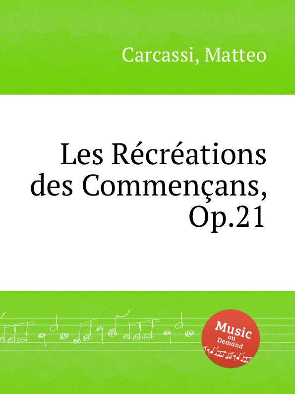 M. Carcassi Les Recreations des Commencans, Op.21 m carcassi 22 easy and carefully fingered pieces op 14