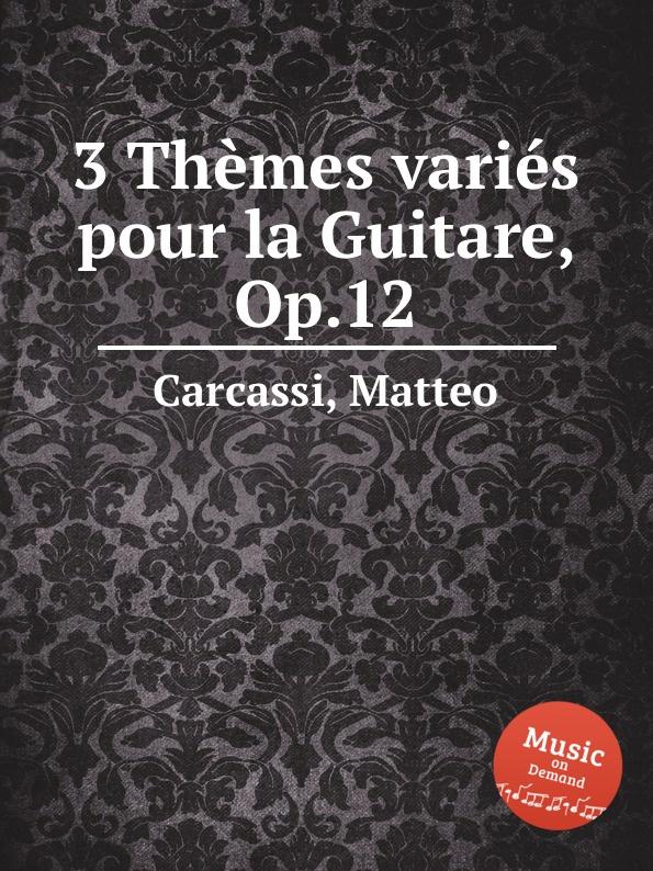 M. Carcassi 3 Themes varies pour la Guitare, Op.12 n coste 14 pieces pour la guitare op 51