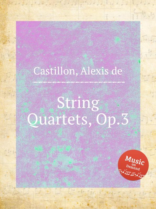 где купить A. de Castillon String Quartets, Op.3 по лучшей цене