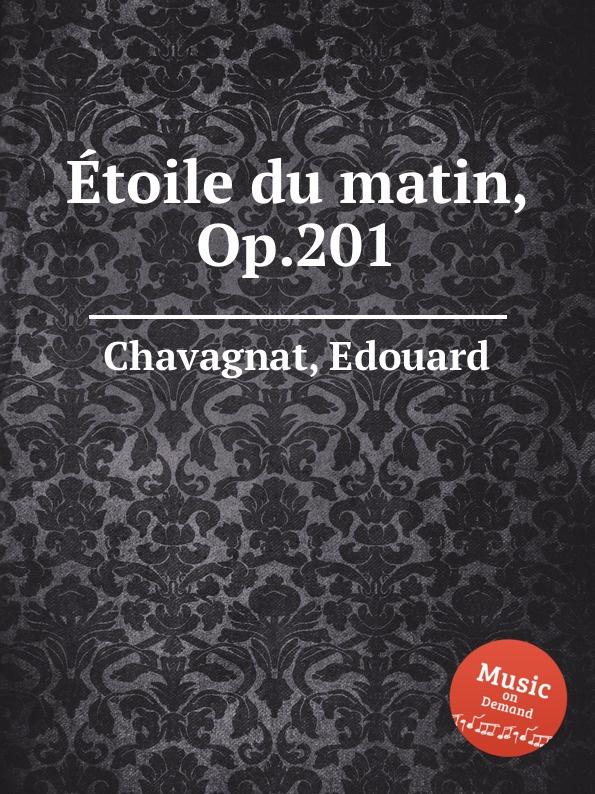 E. Chavagnat Etoile du matin, Op.201 jdaston 2 din android 6 0 car dvd player for kia k2 rio 2010 2011 2012 2013 2015 car multimedia video audio gps navigation radio