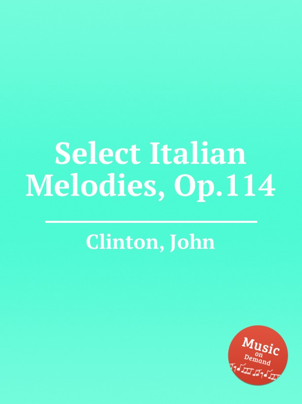 J. Clifton Select Italian Melodies, Op.114 k j gaul 5 melodies op 1