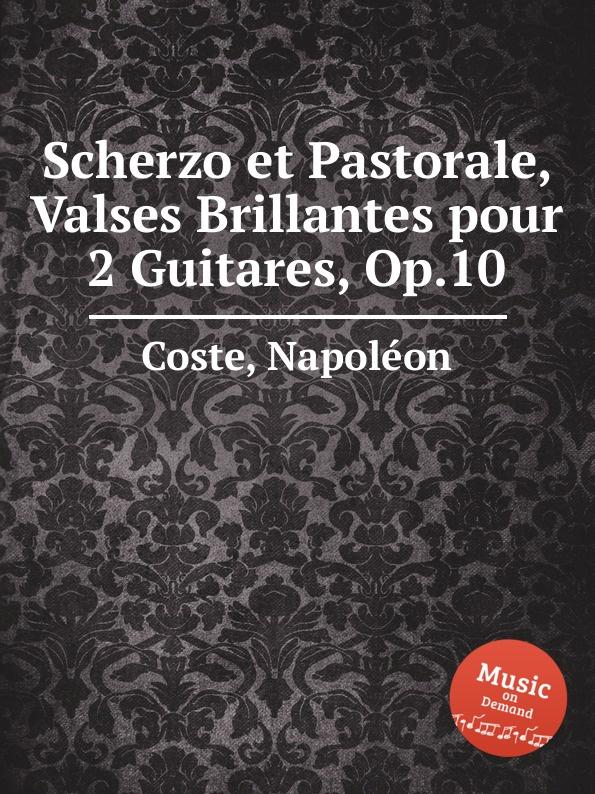 N. Coste Scherzo et Pastorale, Valses Brillantes pour 2 Guitares, Op.10 h w wareing scherzo pastorale