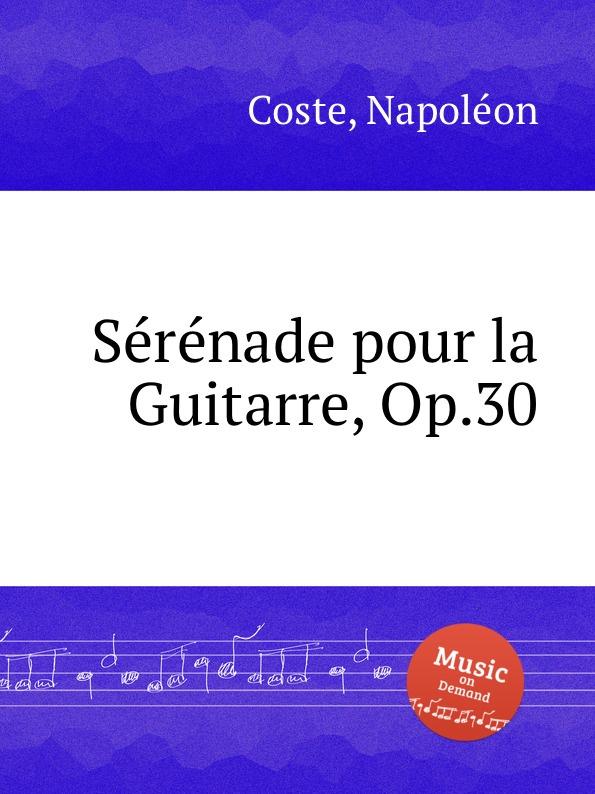 N. Coste Serenade pour la Guitarre, Op.30 n coste caprice sur l air espagnol la cachucha op 13