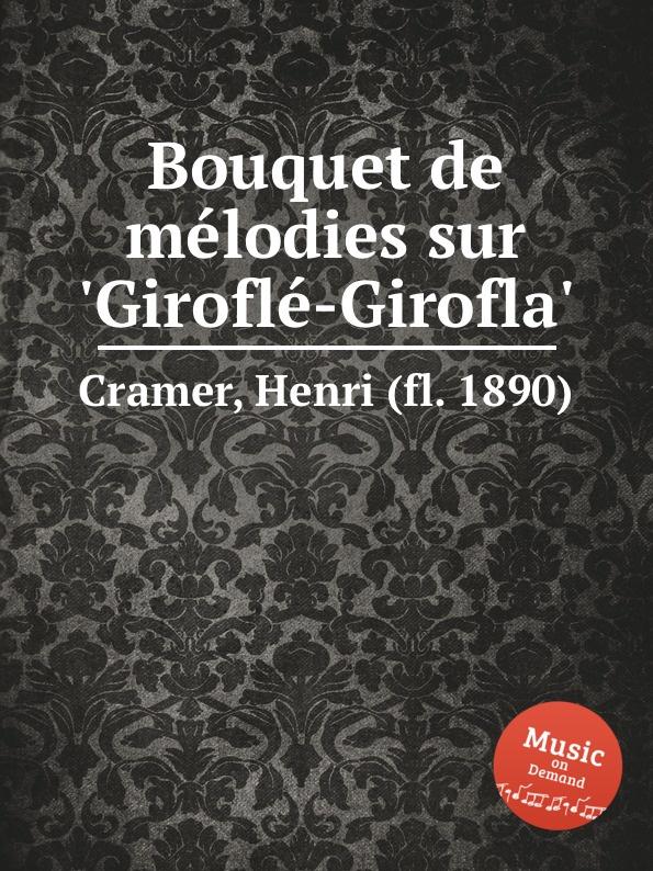 H. Cramer Bouquet de melodies sur .Girofle-Girofla. h cramer bouquet de melodies sur girofle girofla