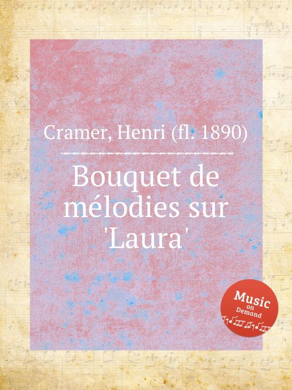 H. Cramer Bouquet de melodies sur .Laura. h cramer bouquet de melodies sur girofle girofla