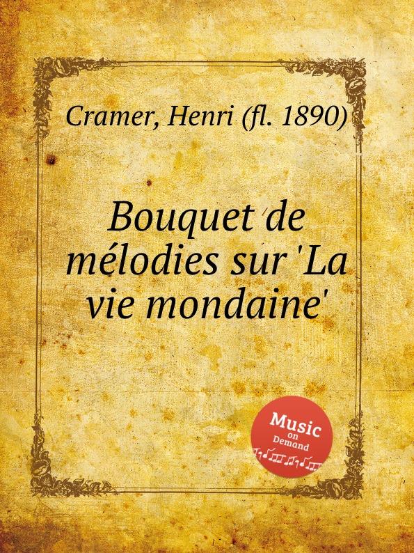 H. Cramer Bouquet de melodies sur .La vie mondaine. h cramer fleur melodique sur la cruche cassee