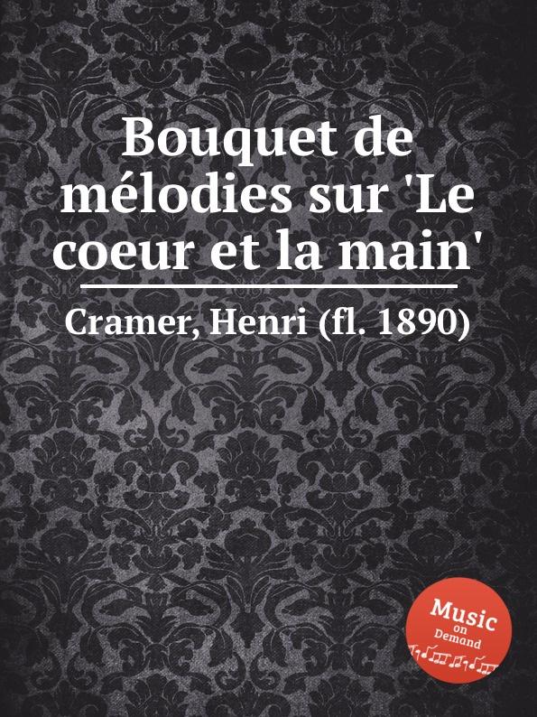 H. Cramer Bouquet de melodies sur .Le coeur et la main. недорого