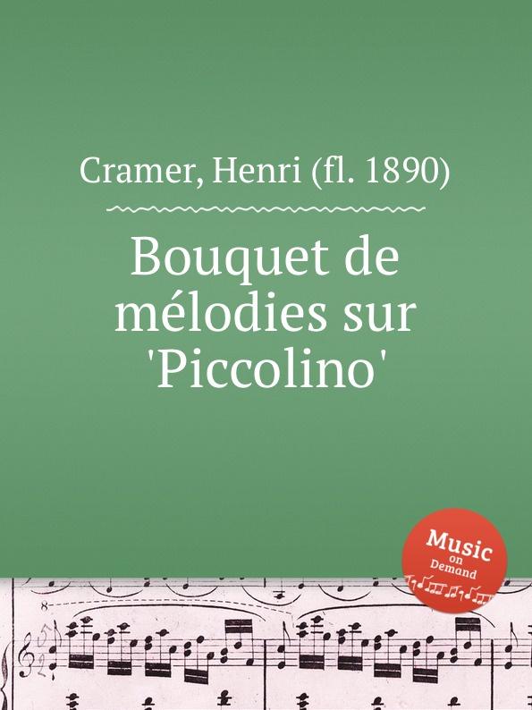 H. Cramer Bouquet de melodies sur .Piccolino. h cramer bouquet de melodies sur girofle girofla