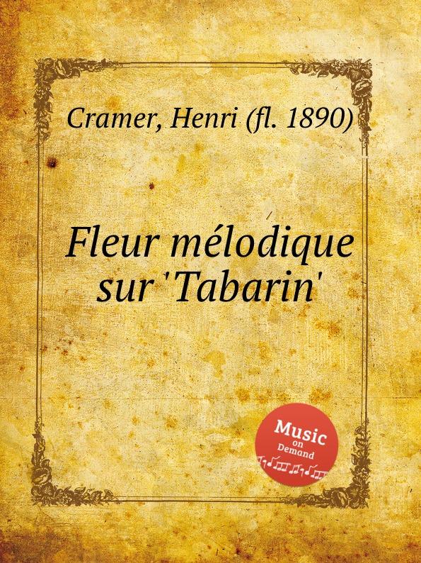 H. Cramer Fleur melodique sur .Tabarin. h cramer fleur melodique sur la cruche cassee