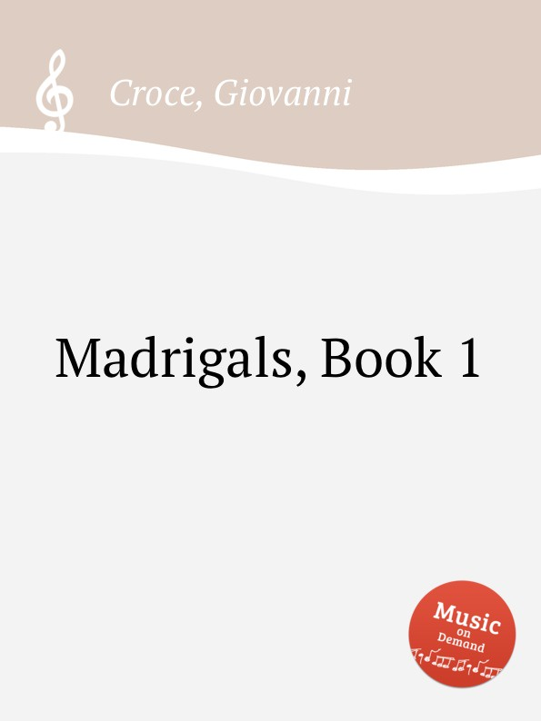 G. Croce Madrigals. Book 1 p bellasio madrigals for 5 voices