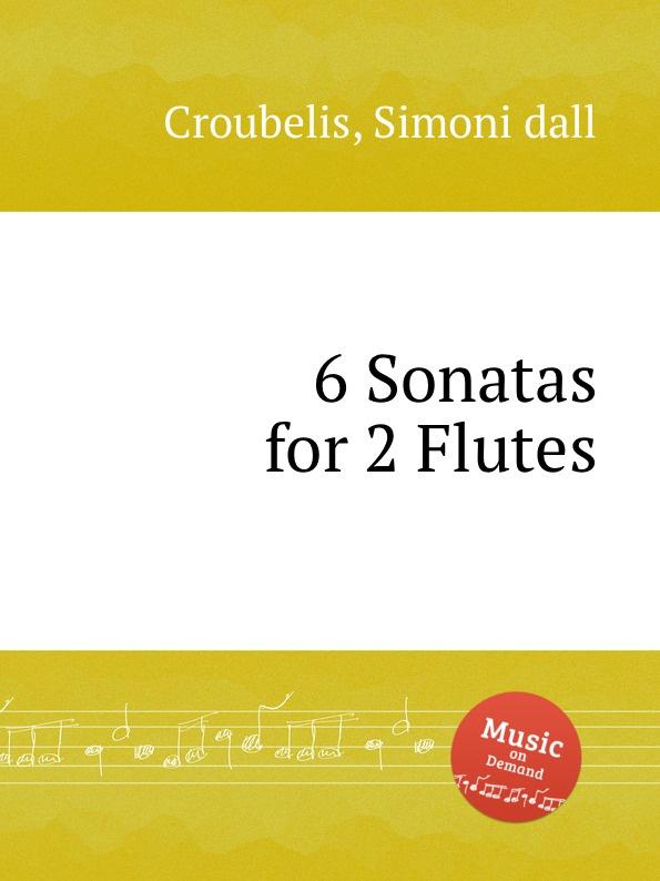 S. dall Croubelis 6 Sonatas for 2 Flutes