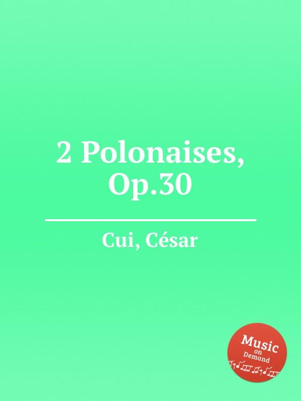 C. Cui 2 Polonaises, Op.30 цена